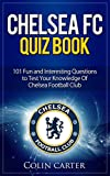 Chelsea FC Quiz Book: Test your knowledge of Chelsea Football Club. 2017/18 Edition.