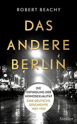 Das andere Berlin: Die Erfindung der Homosexualität: Eine deutsche Geschichte 1867 – 1933