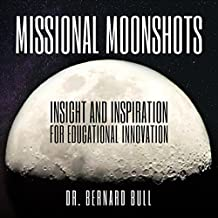 Missional Moonshots: Insight and Inspiration for Educational Innovation (English Edition)