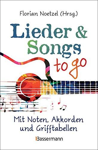 Lieder & Songs to go: Mit Noten, Akkorden und Grifftabellen, über 190 Lieder