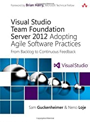 Visual Studio Team Foundation Server 2012: Adopting Agile Software Practices, From Backlog to Continuous Feedback (Microsoft Windows Development) by Sam Guckenheimer (11-Sep-2012) Paperback