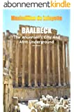 Baalbeck: The Anunnaki's City and Afrit Underground (The most important aspects and characteristic features of the Anunnaki and extraterrestrials Book 1) (English Edition)