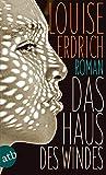Das Haus des Windes: Roman von Louise Erdrich