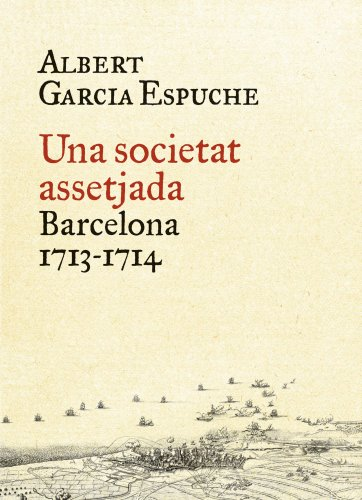 Una societat assetjada: Barcelona, 1713-1714 (BIBLIOTECA UNIVERSAL EMPURIES)