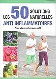 les 50 solutions naturelles anti inflammatoires - lise desrumeaux