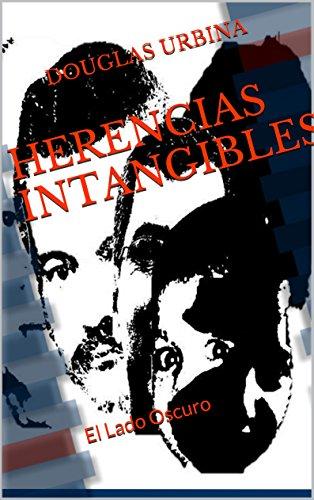 HERENCIAS INTANGIBLES: El Lado Oscuro por DOUGLAS URBINA