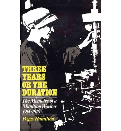[( Three Years or the Duration: The Memoirs of a Munition Worker, 1914-18 )] [by: Peggy Hamilton] [Oct-1978]