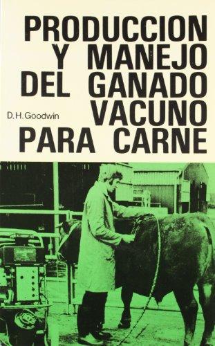 Producción y manejo de ganado vacuno para carne por Derek H. Goodwin