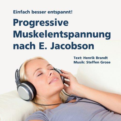 Progressive Muskelentspannung nach E. Jacobson (Einfach besser entspannt!)
