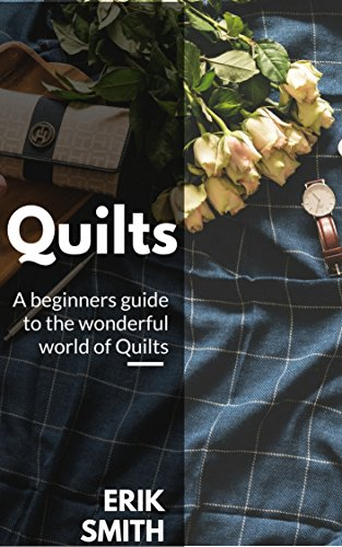 Quilts: A beginners guide to the wonderful world of Quilts