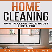 Home Cleaning: How to Clean Your House Like a Pro