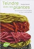 Teindre avec les plantes - Les plantes tinctoriales et leur utilisation de Elisabeth Dumont ( 25 février 2010 ) - 25/02/2010
