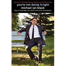[You're Not Doing It Right: Tales of Marriage, Sex, Death, and Other Humiliations] (By: Michael Ian Black) [published: February, 2012]