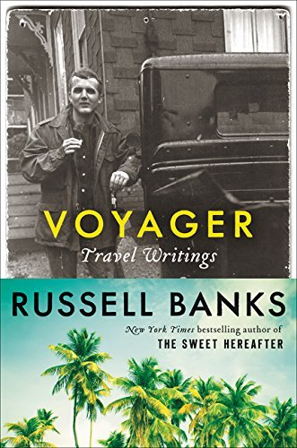 Voyager: Travel Writings by Russell Banks (2016-05-31)