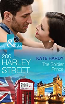 200 Harley Street: The Soldier Prince (Mills & Boon Medical) (200 Harley Street Book 5) von [Hardy, Kate]