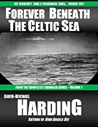 Forever Beneath the Celtic Sea (The Completely Abridged Series Book 1)