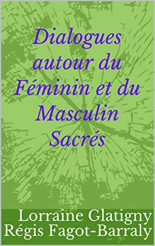 Dialogues autour du Féminin et du Masculin Sacrés par  Lorraine Glatigny