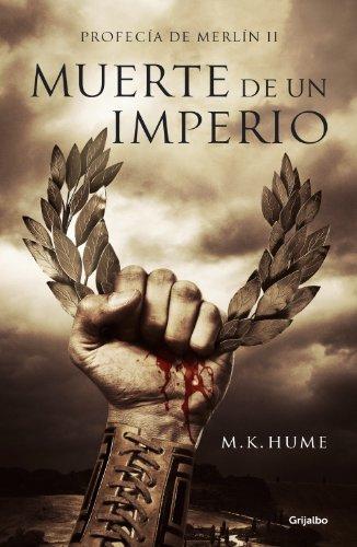 Muerte de un imperio (Profecía de Merlín 2) por M. K. Hume