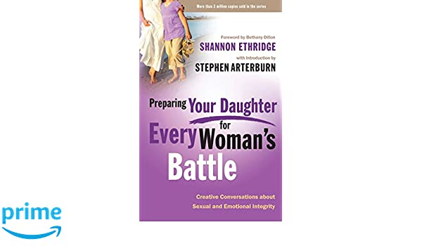 Preparing Your Daughter for Every Womans Battle Creative Conversations About Sexual and Emotional Integrity
