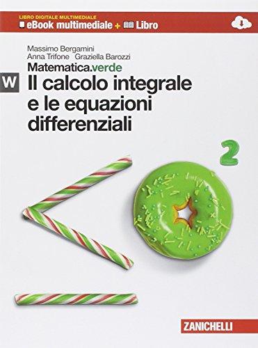 Matematica.verde. Con Maths in english. Modulo W.verde. Il calcolo integrale e le equazioni differenziali. Con Contenuto digitale (fornito elettronicamente)