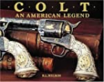 Colt: An American Legend/the Official...
