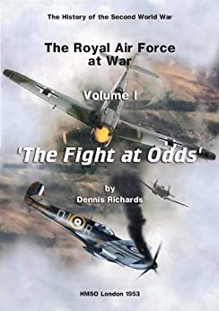 The Royal Air Force 1939 to 1945 Vol I 'The Fight at Odds' (The RAF at War) by [Richards, Dennis]