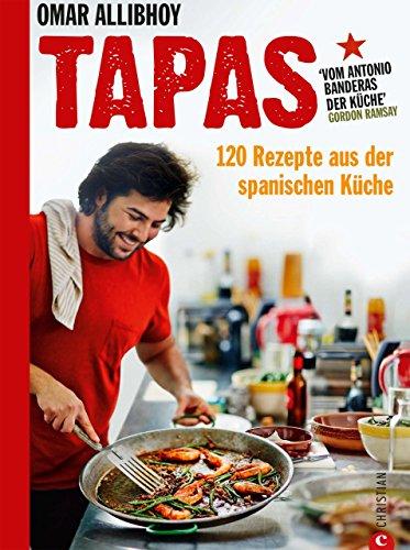 Tapas Rezepte für eine reich gedeckte Tafel: 120 Rezepte aus der spanischen Küche. Snacks, Fingerfood, spanische Antipasti, kleine und größere Gerichte für den perfekten Abend. So schmeckt Spanien! (Trinken Spanisch)