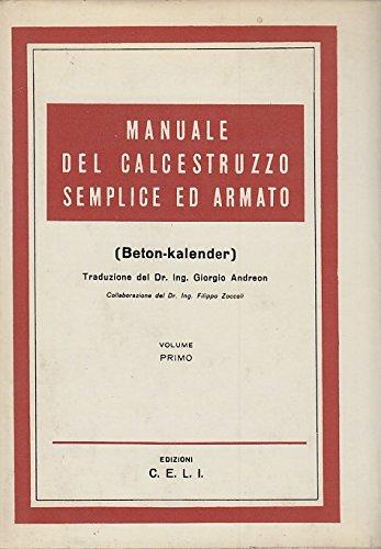 Manuale del calcestruzzo semplice ed armato. Beton-Kalender. Traduzione del Dr. Ing. Giorgio Andreon. Collaborazione del Dr. Ing. Filippo Zoccoli. Volume Primo