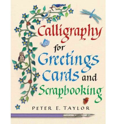 [(Calligraphy for Greeting Cards and Scrapbooking)] [ By (author) Peter E. Taylor ] [June, 2012]