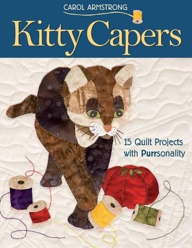Kitty Capers: 15 Quilt Projects with Purrsonality- Print-On-Demand Edition