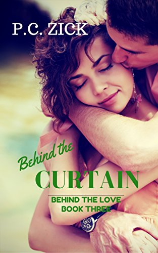 Behind the Curtain (Behind the Love Book 3) by P.C. Zick