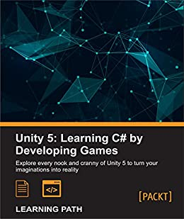 Unity 5: Learning C# by Developing Games by [Lukosek, Greg, Doran, John P., Dickinson, Chris]