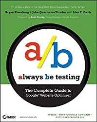 Always Be Testing: The Complete Guide to Google Website Optimizer by Bryan Eisenberg (2008-08-11)