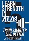 Learn Strength In 5 Days
