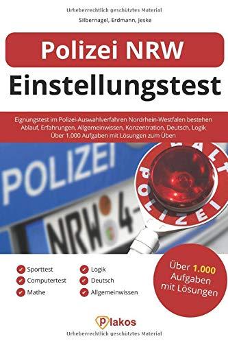Polizei NRW Einstellungstest: Eignungstest im Polizei-Auswahlverfahren Nordrhein-Westfalen bestehen: Erfahrungen, Sporttest, Allgemeinwissen, Konzentration, Deutsch, Logik | Über 1.000 Aufgaben üben