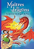 Maîtres des dragons, Tome 04 - Le pouvoir du dragon de feu