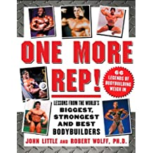 One More Rep!: Lessons from the World's Biggest, Strongest and Best Bodybuilders