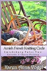 Amish Friends Knitting Circle Episode 3 ~ Berry Picking (A Short Story Serial) (Amish Friends Knitting Circle: Smicksburg Tales 2) (English Edition)