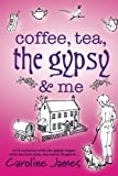 Coffee, Tea, The Gypsy & Me by Caroline James by Caroline James (2012-10-03)