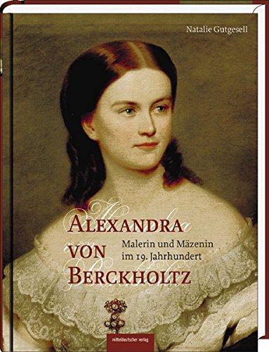 Alexandra von Berckholtz: Malerin und Mäzenin im 19. Jahrhundert