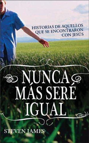 Nunca Mas Sere Igual: Stories of Those Who Encountered Jesus (Especialidades Juveniles) por Steven James