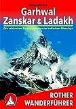 Garhwal - Zanskar - Ladakh: Die schönsten Trekkingrouten im indischen Himalaya (Rother Wanderführer)