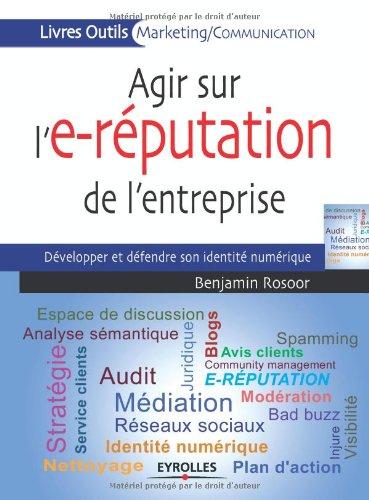 Agir sur l'e-réputation de l'entreprise: Développer et défendre son identité numérique. par Benjamin Rosoor