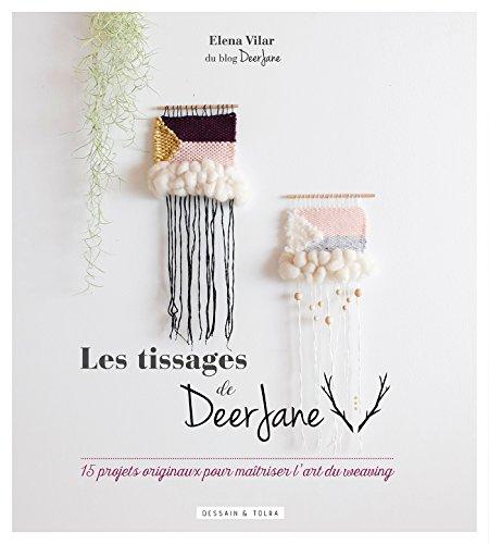 Les tissages de Deer Jane: 15 projets originaux pour maîtriser l'art du weaving