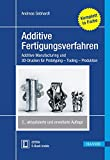Additive Fertigungsverfahren: Additive Manufacturing und 3D-Drucken für Prototyping - Tooling - Produktion