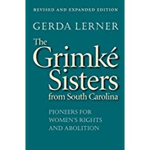 The Grimke Sisters from South Carolina: Pioneers for Women's Rights and Abolition by Gerda Lerner (2004-09-27)