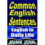 Common English Sentences: English in Daily Life (English Daily Use Book 25) (English Edition)
