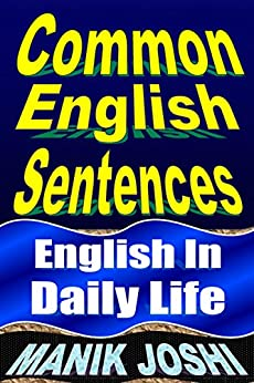 Common English Sentences: English in Daily Life (English Daily Use Book 25) by [Joshi, Manik]