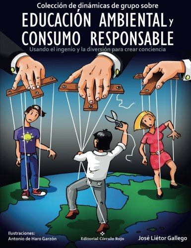 Colección de dinámicas de grupo sobre educación ambiental y consumo responsable: Usando el ingenio y la diversión para crear conciencia por José Liétor Gallego