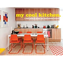 My Cool Kitchen: A Style Guide to Unique and Inspirational Kitchens